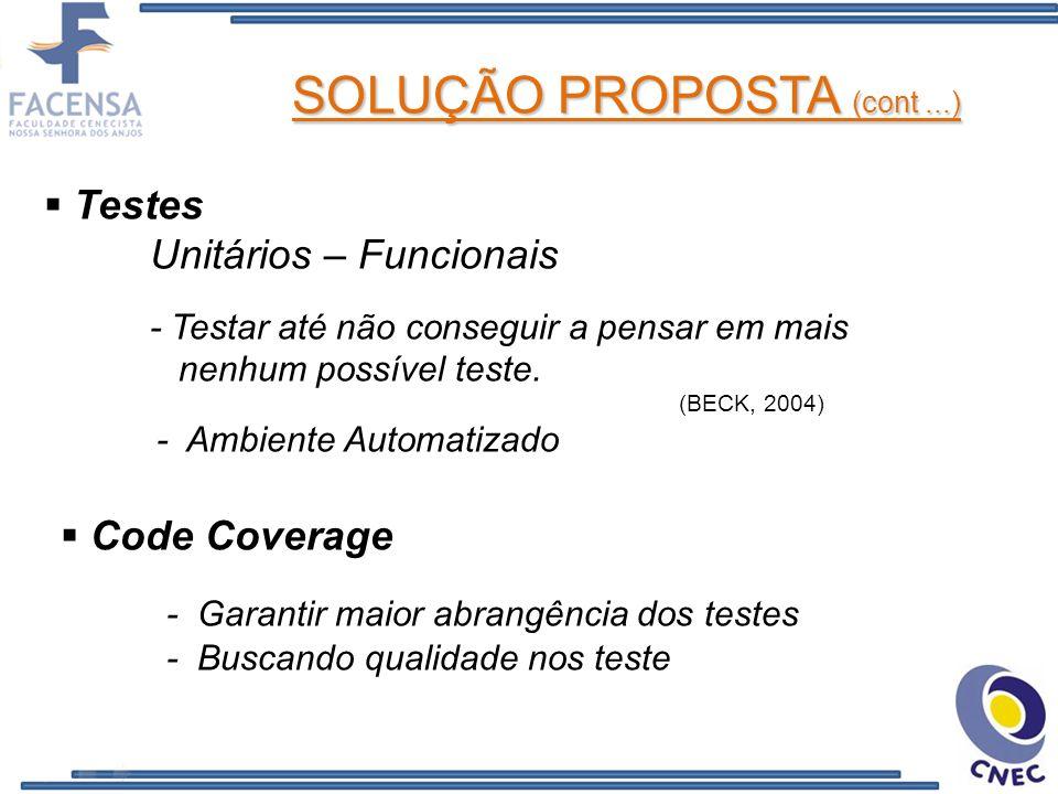 Testes Unitários – Funcionais - Testar até não conseguir a pensar em mais nenhum possível teste. (BECK, 2004) - Ambiente Automatizado SOLUÇÃO PROPOSTA