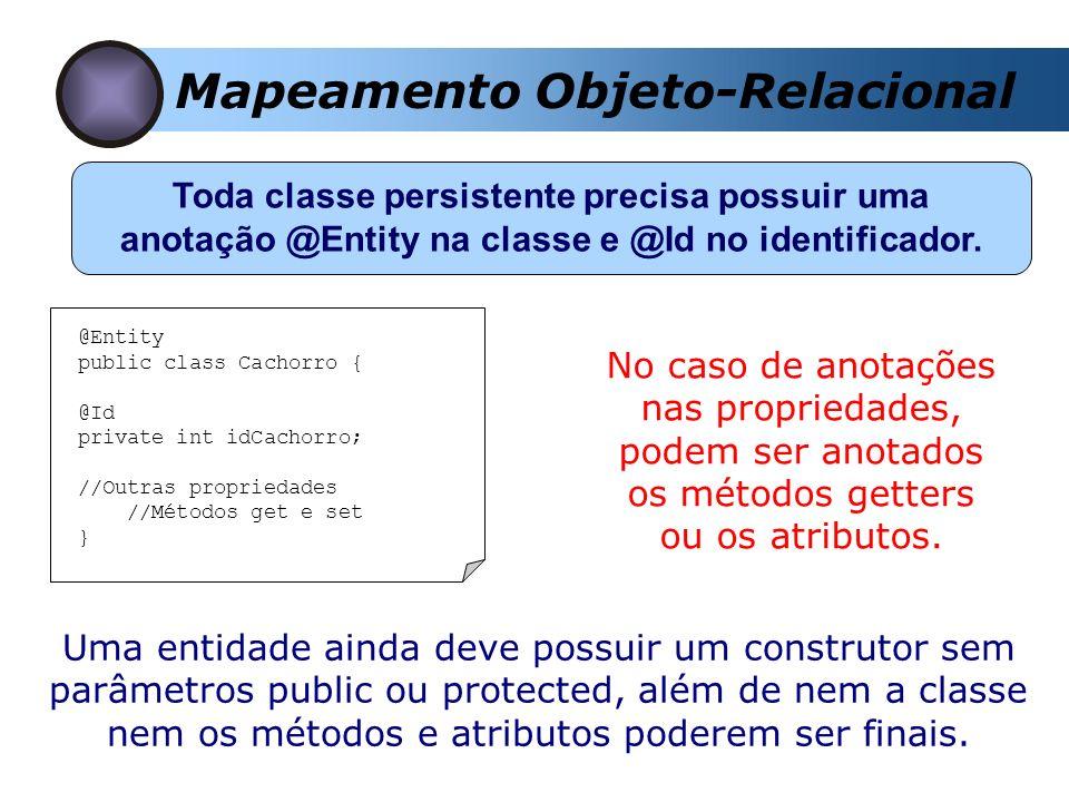 Mapeamento Objeto-Relacional Toda classe persistente precisa possuir uma anotação @Entity na classe e @Id no identificador. No caso de anotações nas p