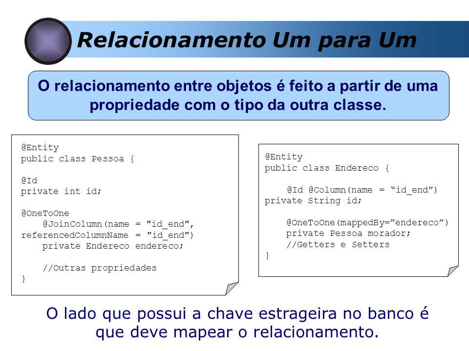 Relacionamento Um para Um O relacionamento entre objetos é feito a partir de uma propriedade com o tipo da outra classe.