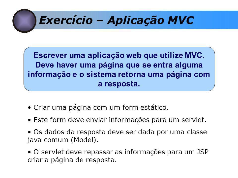 Exercício – Aplicação MVC Escrever uma aplicação web que utilize MVC.