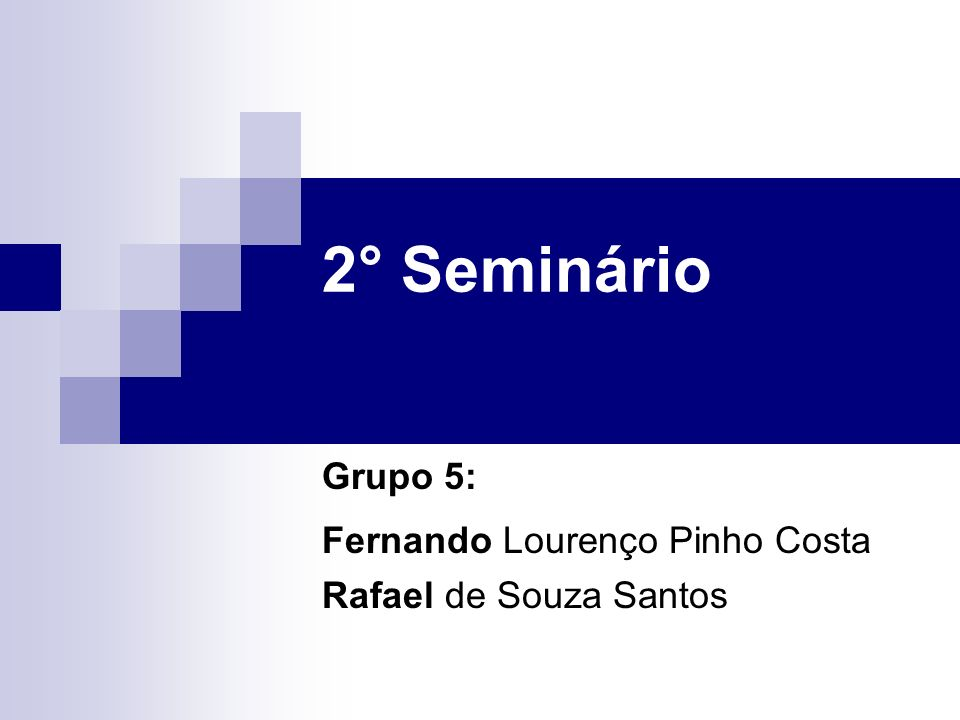 2° Seminário Grupo 5: Fernando Lourenço Pinho Costa Rafael de Souza Santos