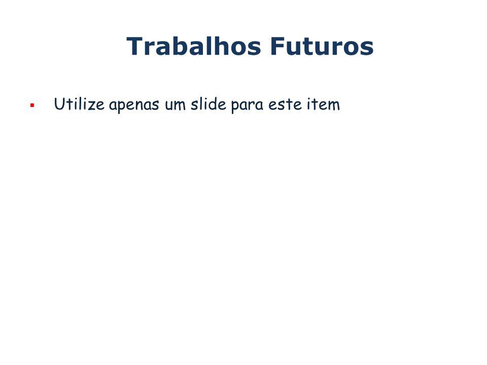 Trabalhos Futuros Utilize apenas um slide para este item