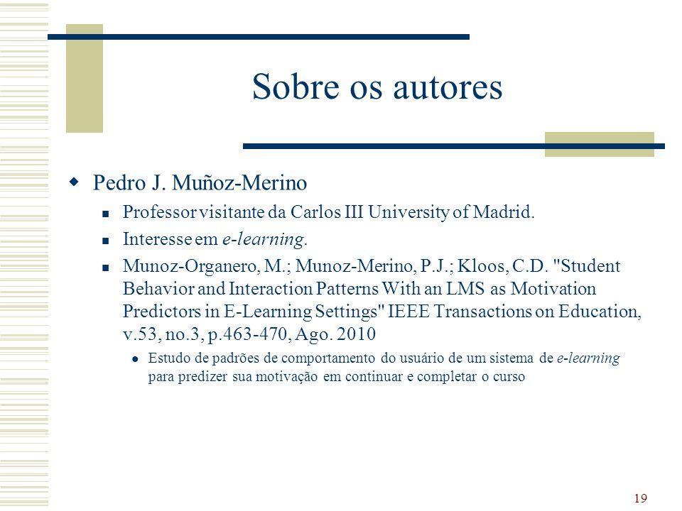Sobre os autores Pedro J. Muñoz-Merino Professor visitante da Carlos III University of Madrid.