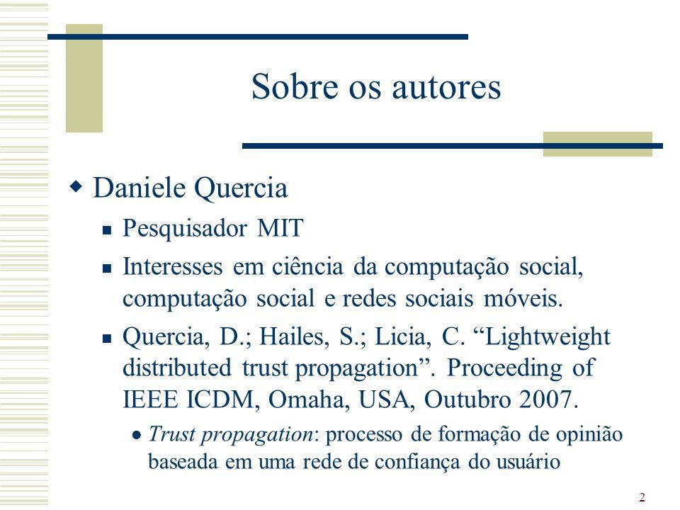 Sobre os autores Daniele Quercia Pesquisador MIT Interesses em ciência da computação social, computação social e redes sociais móveis.