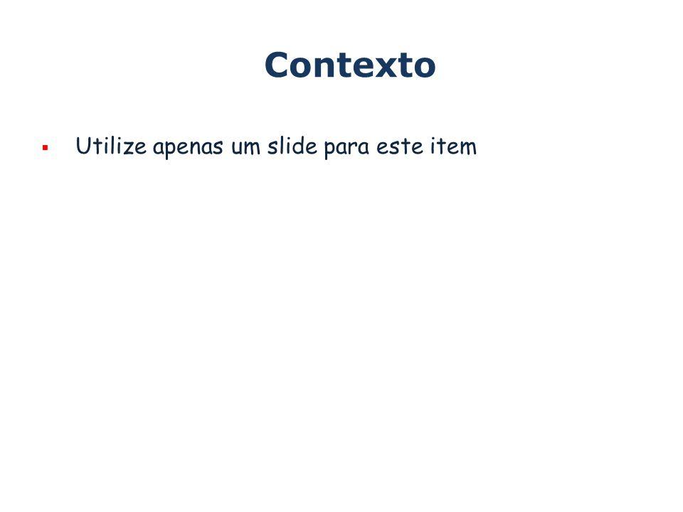 Contexto Utilize apenas um slide para este item