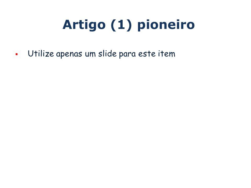 Artigo (1) pioneiro Utilize apenas um slide para este item