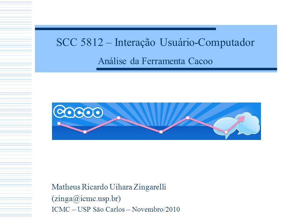 SCC 5812 – Interação Usuário-Computador Análise da Ferramenta Cacoo Matheus Ricardo Uihara Zingarelli (zinga@icmc.usp.br) ICMC – USP São Carlos – Nove