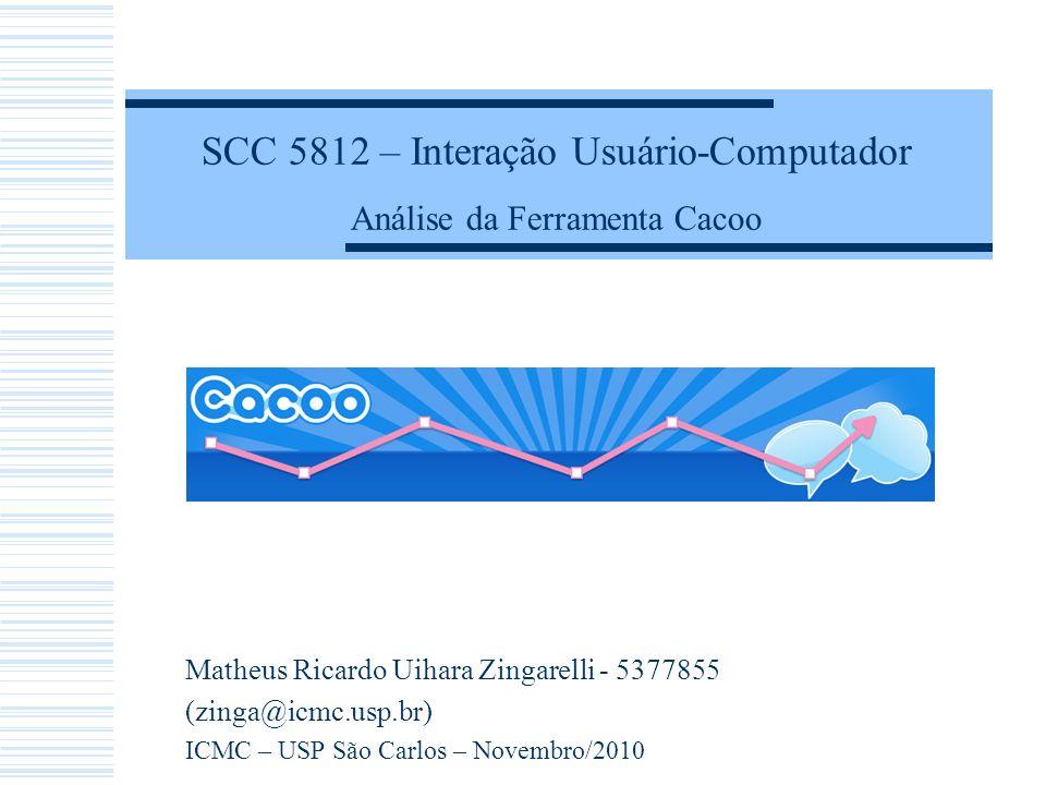SCC 5812 – Interação Usuário-Computador Análise da Ferramenta Cacoo Matheus Ricardo Uihara Zingarelli - 5377855 (zinga@icmc.usp.br) ICMC – USP São Car
