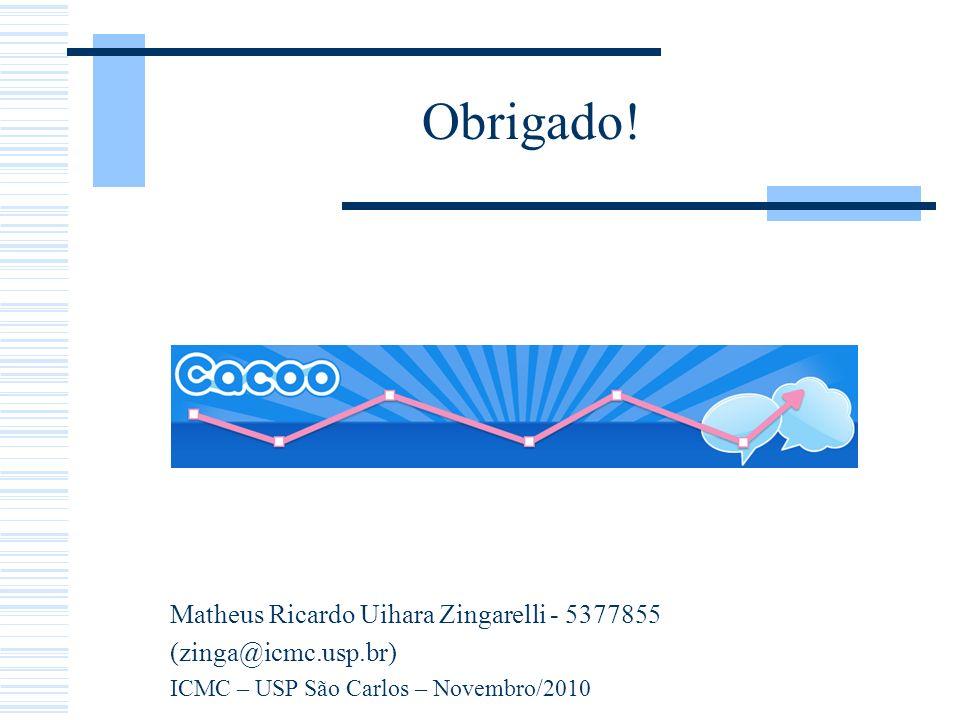 Obrigado! Matheus Ricardo Uihara Zingarelli - 5377855 (zinga@icmc.usp.br) ICMC – USP São Carlos – Novembro/2010