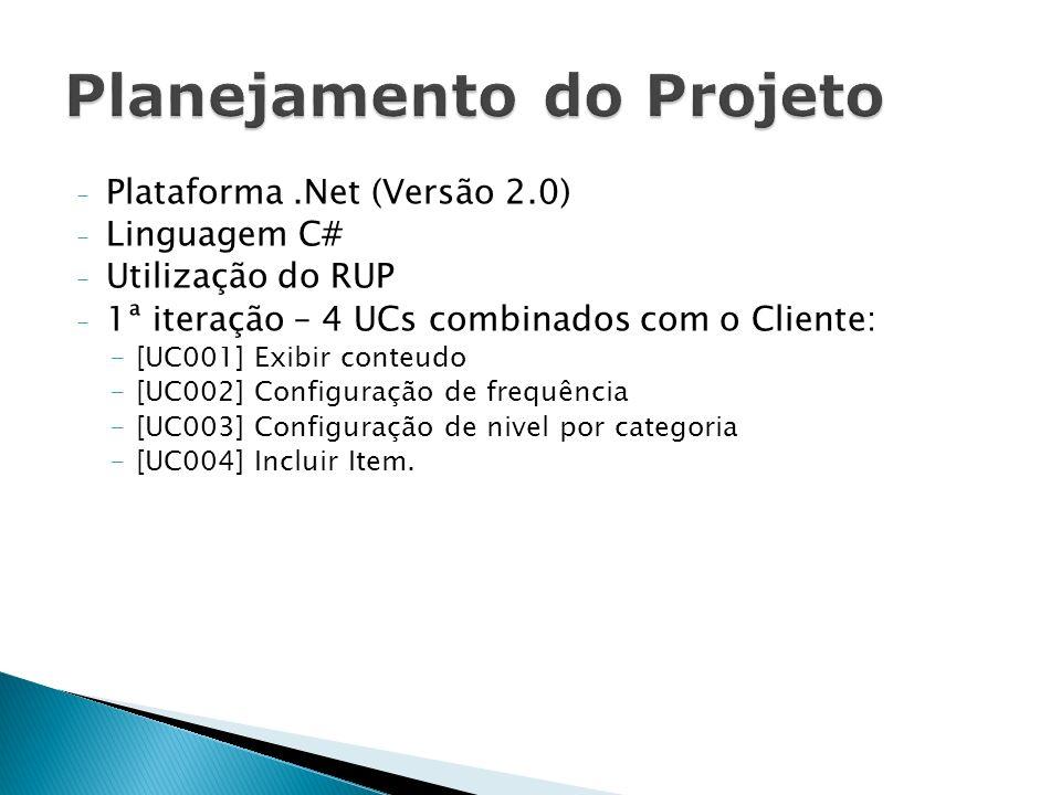 - Plataforma.Net (Versão 2.0) - Linguagem C# - Utilização do RUP - 1ª iteração – 4 UCs combinados com o Cliente: -[UC001] Exibir conteudo -[UC002] Con