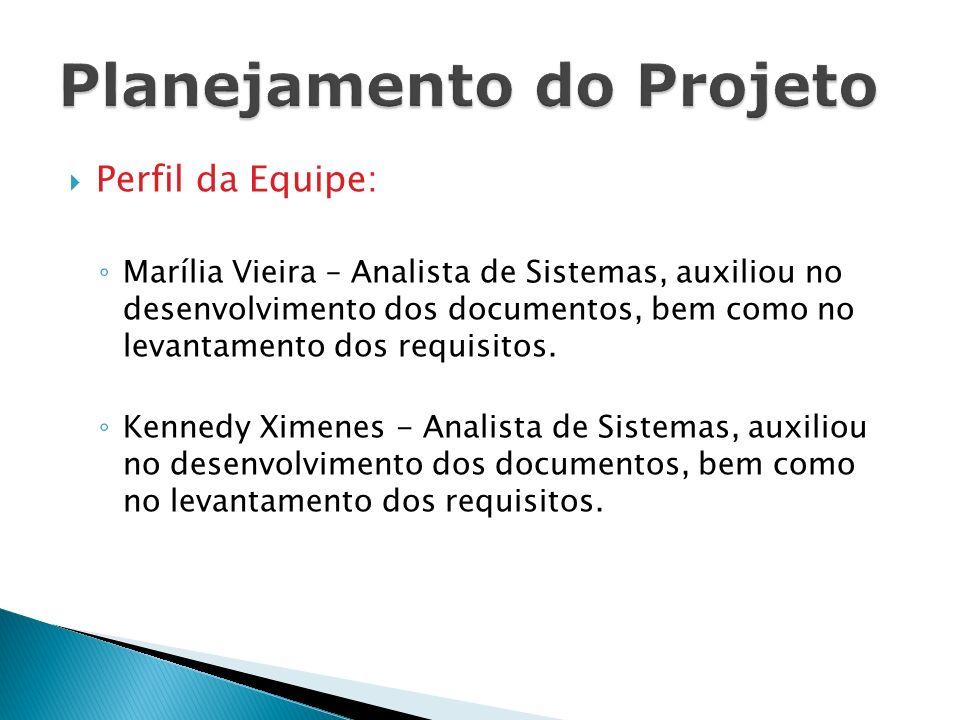 Perfil da Equipe: Marília Vieira – Analista de Sistemas, auxiliou no desenvolvimento dos documentos, bem como no levantamento dos requisitos. Kennedy