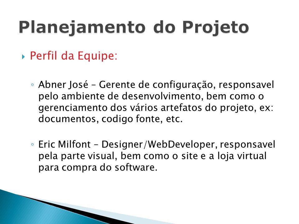 Perfil da Equipe: Abner José – Gerente de configuração, responsavel pelo ambiente de desenvolvimento, bem como o gerenciamento dos vários artefatos do