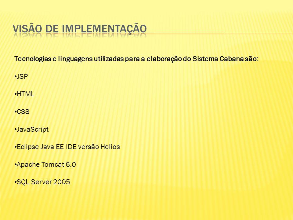 Tecnologias e linguagens utilizadas para a elaboração do Sistema Cabana são: JSP HTML CSS JavaScript Eclipse Java EE IDE versão Helios Apache Tomcat 6