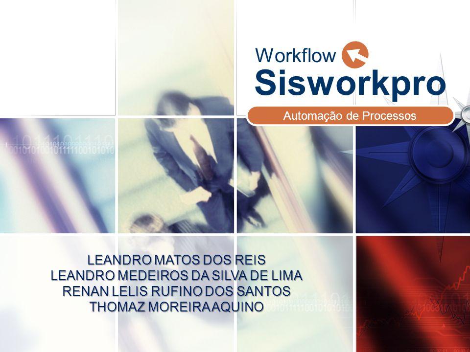 LOGO Sisworkpro Automação de Processos Workflow LEANDRO MATOS DOS REIS LEANDRO MEDEIROS DA SILVA DE LIMA RENAN LELIS RUFINO DOS SANTOS THOMAZ MOREIRA