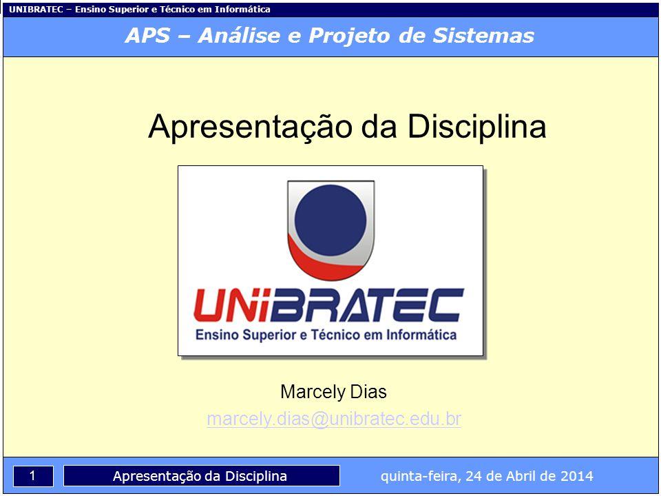 UNIBRATEC – Ensino Superior e Técnico em Informática 1 Apresentação da Disciplina quinta-feira, 24 de Abril de 2014 APS – Análise e Projeto de Sistema