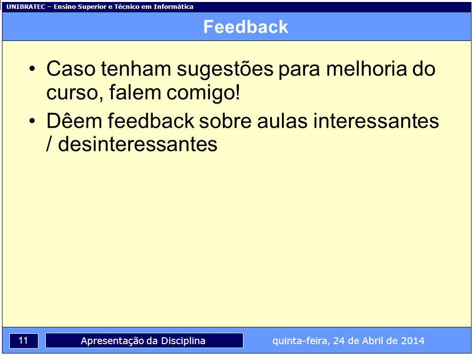 UNIBRATEC – Ensino Superior e Técnico em Informática 11 Apresentação da Disciplina quinta-feira, 24 de Abril de 2014 Feedback Caso tenham sugestões pa
