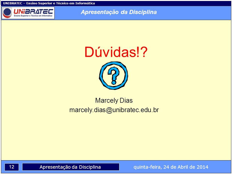 UNIBRATEC – Ensino Superior e Técnico em Informática 12 Apresentação da Disciplina quinta-feira, 24 de Abril de 2014 Dúvidas!? Marcely Dias marcely.di