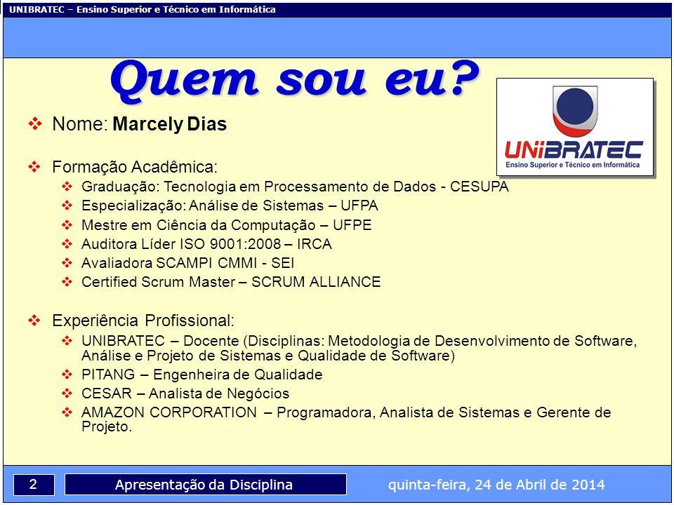UNIBRATEC – Ensino Superior e Técnico em Informática 2 Apresentação da Disciplina quinta-feira, 24 de Abril de 2014 Quem sou eu? Nome: Marcely Dias Fo