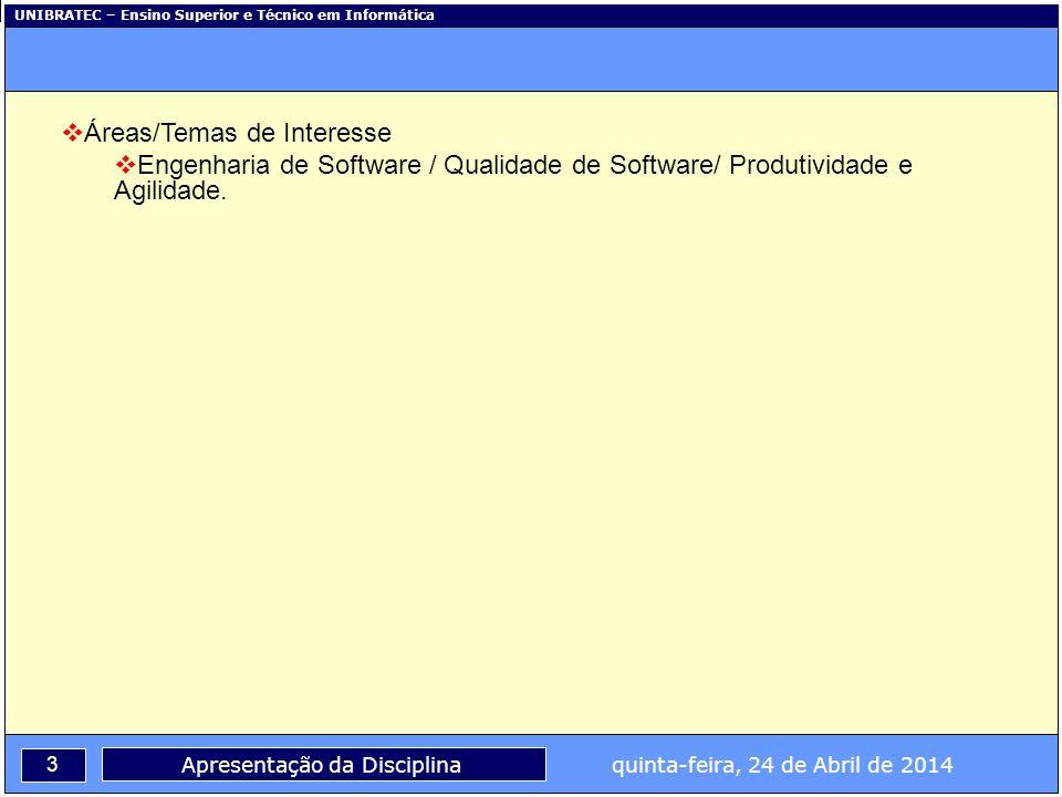 UNIBRATEC – Ensino Superior e Técnico em Informática 3 Apresentação da Disciplina quinta-feira, 24 de Abril de 2014 Áreas/Temas de Interesse Engenhari