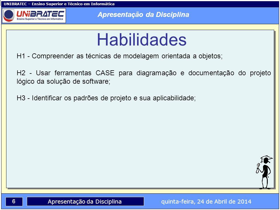UNIBRATEC – Ensino Superior e Técnico em Informática 6 Apresentação da Disciplina quinta-feira, 24 de Abril de 2014 H1 - Compreender as técnicas de mo