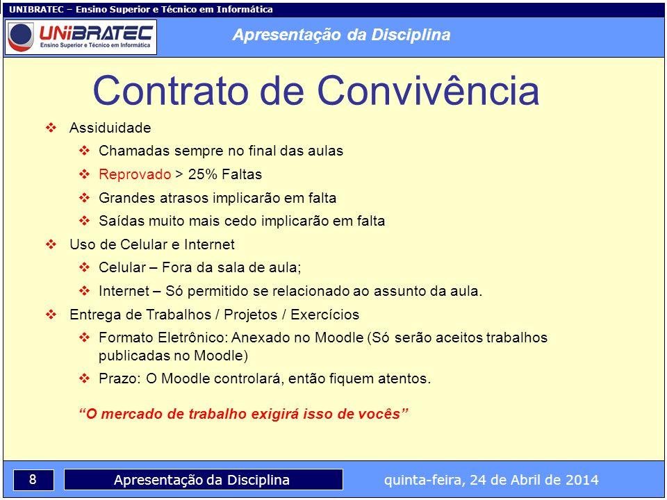 UNIBRATEC – Ensino Superior e Técnico em Informática 8 Apresentação da Disciplina quinta-feira, 24 de Abril de 2014 Contrato de Convivência Assiduidad