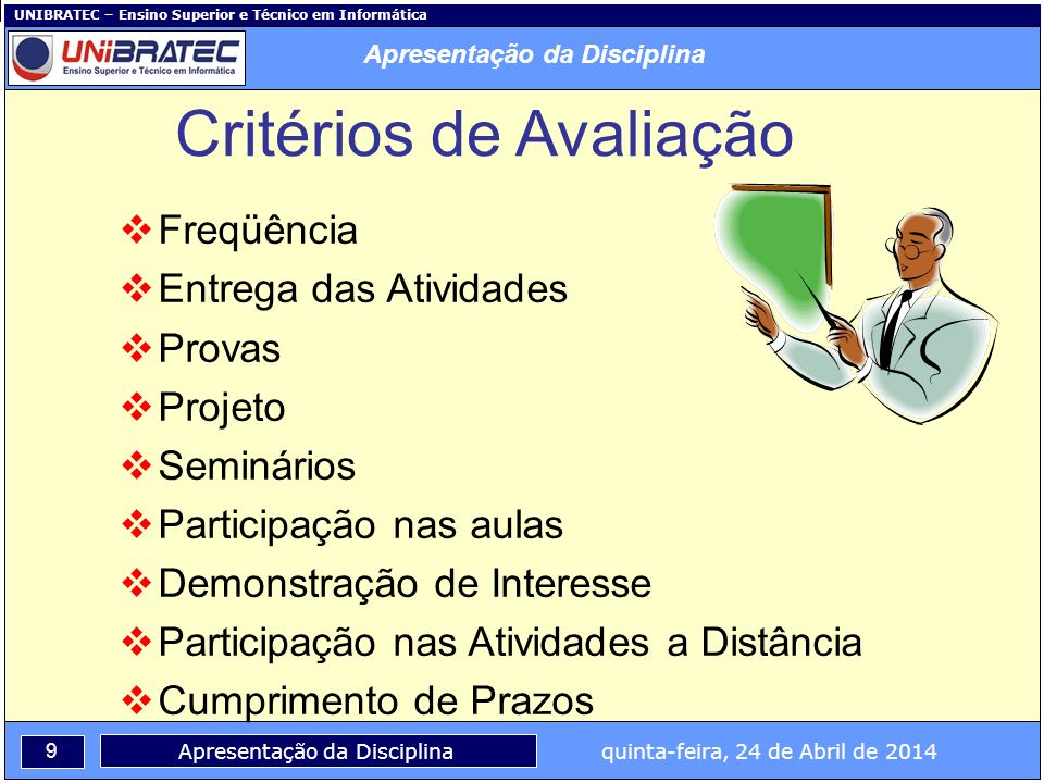 UNIBRATEC – Ensino Superior e Técnico em Informática 9 Apresentação da Disciplina quinta-feira, 24 de Abril de 2014 Critérios de Avaliação Freqüência