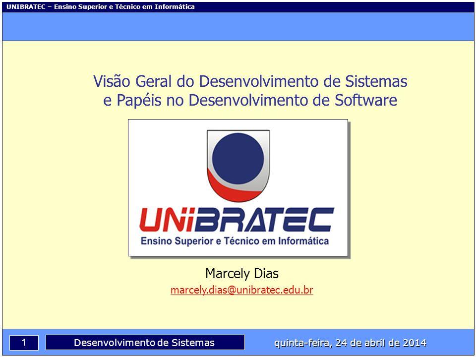 UNIBRATEC – Ensino Superior e Técnico em Informática 1 quinta-feira, 24 de abril de 2014 Desenvolvimento de Sistemas Visão Geral do Desenvolvimento de