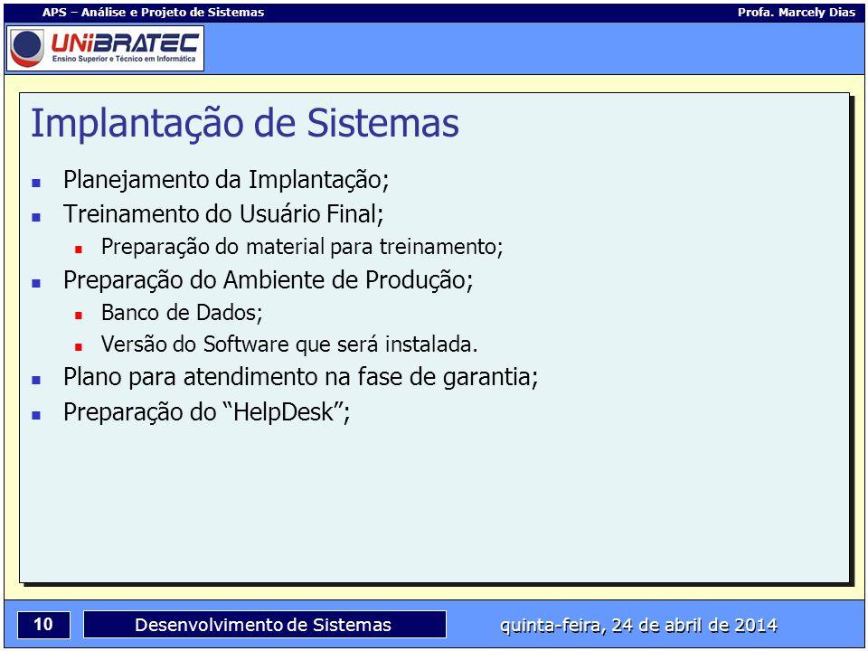 10 APS – Análise e Projeto de Sistemas Profa. Marcely Dias Desenvolvimento de Sistemas quinta-feira, 24 de abril de 2014 Implantação de Sistemas Plane