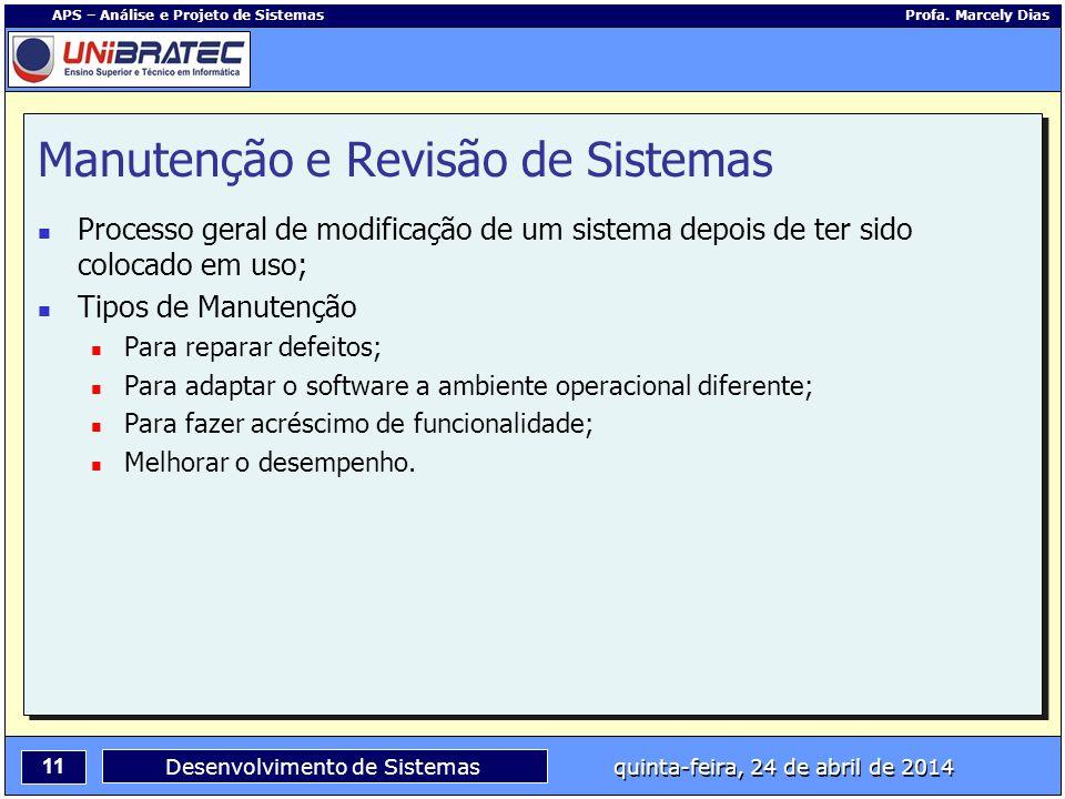 11 APS – Análise e Projeto de Sistemas Profa. Marcely Dias Desenvolvimento de Sistemas quinta-feira, 24 de abril de 2014 Manutenção e Revisão de Siste