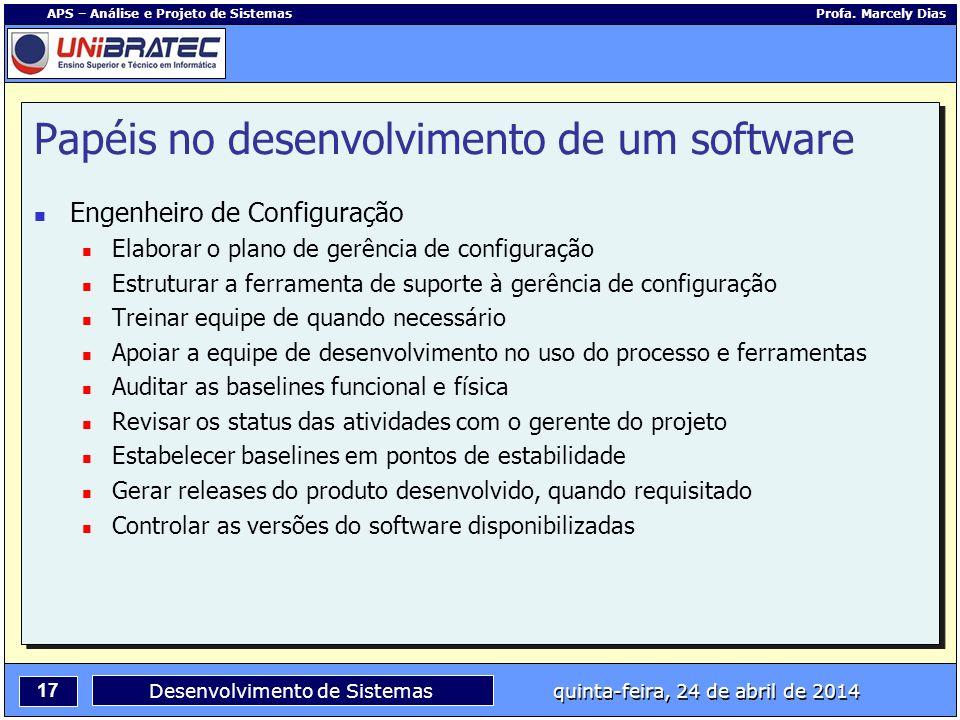 17 APS – Análise e Projeto de Sistemas Profa. Marcely Dias Desenvolvimento de Sistemas quinta-feira, 24 de abril de 2014 Engenheiro de Configuração El