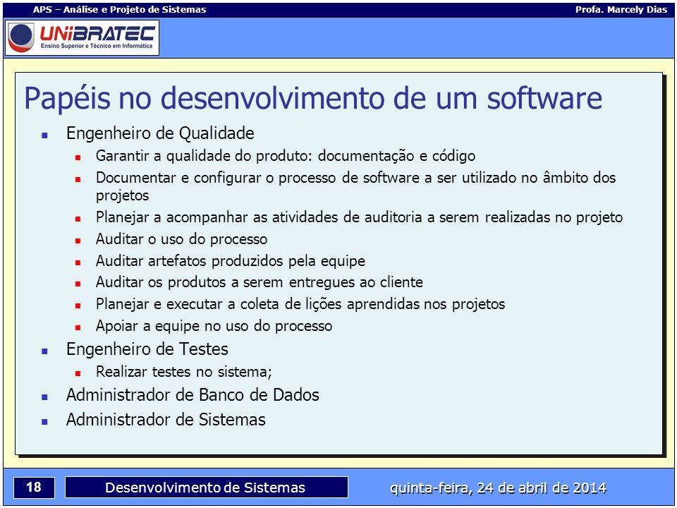 18 APS – Análise e Projeto de Sistemas Profa. Marcely Dias Desenvolvimento de Sistemas quinta-feira, 24 de abril de 2014 Engenheiro de Qualidade Garan