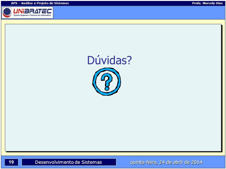 19 APS – Análise e Projeto de Sistemas Profa. Marcely Dias Desenvolvimento de Sistemas quinta-feira, 24 de abril de 2014 Dúvidas?