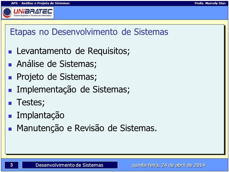3 APS – Análise e Projeto de Sistemas Profa. Marcely Dias Desenvolvimento de Sistemas quinta-feira, 24 de abril de 2014 Etapas no Desenvolvimento de S