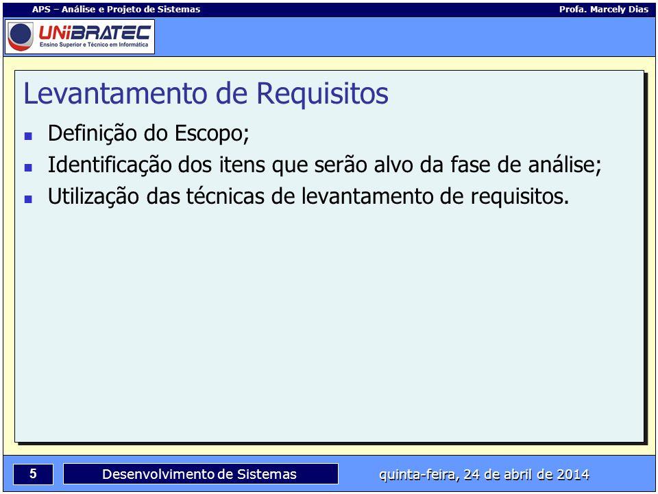 5 APS – Análise e Projeto de Sistemas Profa. Marcely Dias Desenvolvimento de Sistemas quinta-feira, 24 de abril de 2014 Levantamento de Requisitos Def