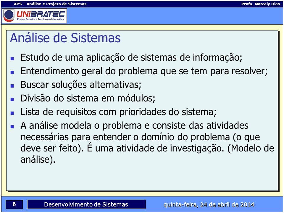 6 APS – Análise e Projeto de Sistemas Profa. Marcely Dias Desenvolvimento de Sistemas quinta-feira, 24 de abril de 2014 Análise de Sistemas Estudo de