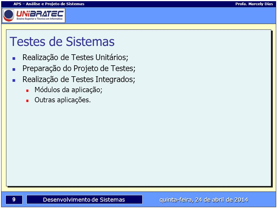 9 APS – Análise e Projeto de Sistemas Profa. Marcely Dias Desenvolvimento de Sistemas quinta-feira, 24 de abril de 2014 Testes de Sistemas Realização