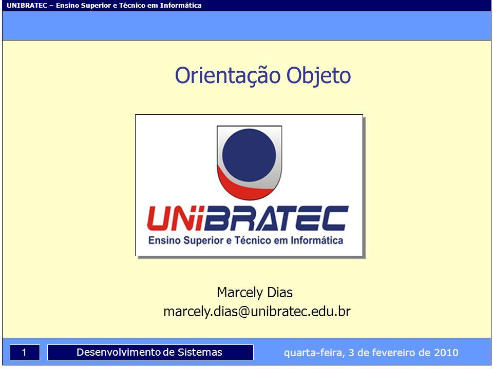 UNIBRATEC – Ensino Superior e Técnico em Informática 1 quarta-feira, 3 de fevereiro de 2010 Desenvolvimento de Sistemas Orientação Objeto Marcely Dias