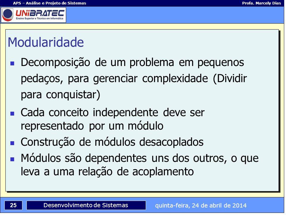 quinta-feira, 24 de abril de 2014 25 APS – Análise e Projeto de Sistemas Profa. Marcely Dias Desenvolvimento de Sistemas Modularidade Decomposição de