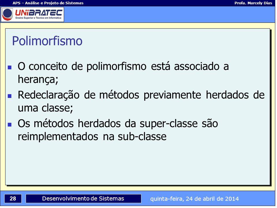 quinta-feira, 24 de abril de 2014 28 APS – Análise e Projeto de Sistemas Profa. Marcely Dias Desenvolvimento de Sistemas Polimorfismo O conceito de po