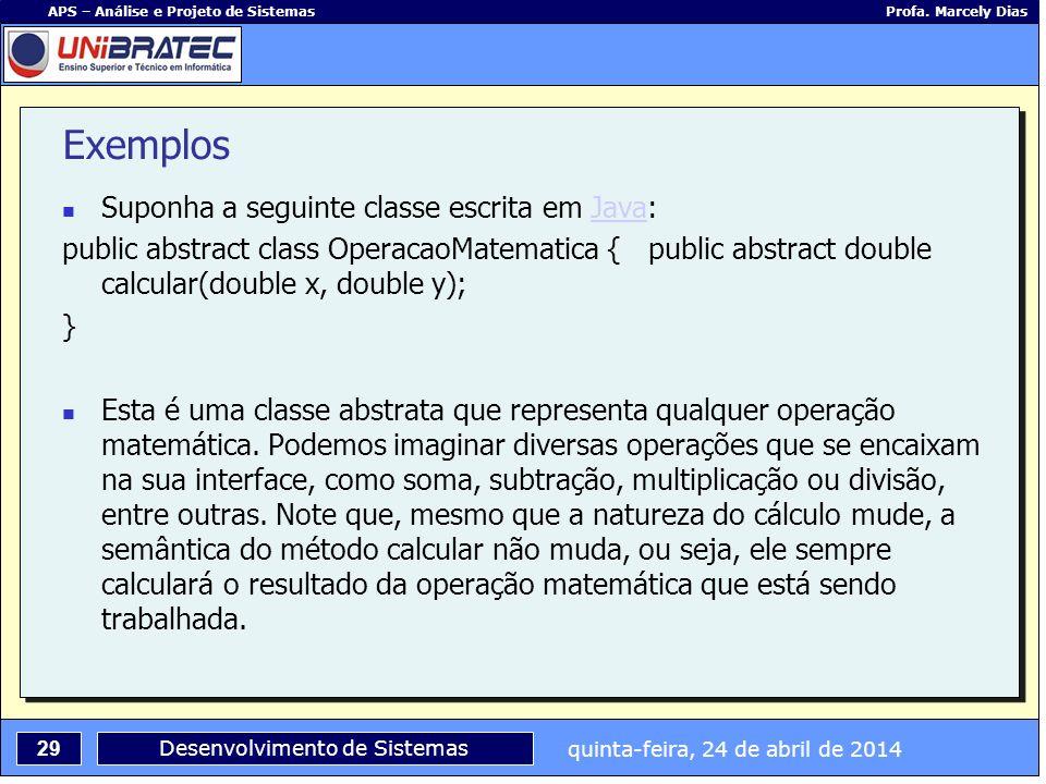 quinta-feira, 24 de abril de 2014 29 APS – Análise e Projeto de Sistemas Profa. Marcely Dias Desenvolvimento de Sistemas Exemplos Suponha a seguinte c