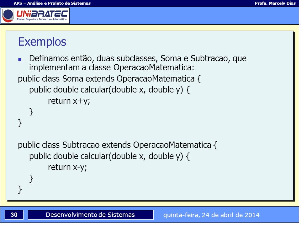 quinta-feira, 24 de abril de 2014 30 APS – Análise e Projeto de Sistemas Profa. Marcely Dias Desenvolvimento de Sistemas Definamos então, duas subclas