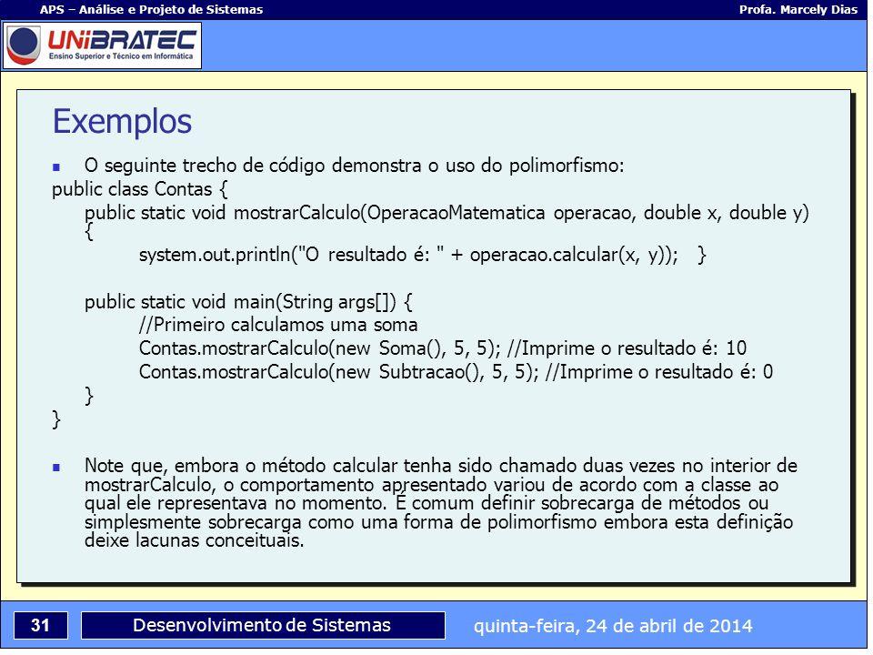 quinta-feira, 24 de abril de 2014 31 APS – Análise e Projeto de Sistemas Profa. Marcely Dias Desenvolvimento de Sistemas O seguinte trecho de código d
