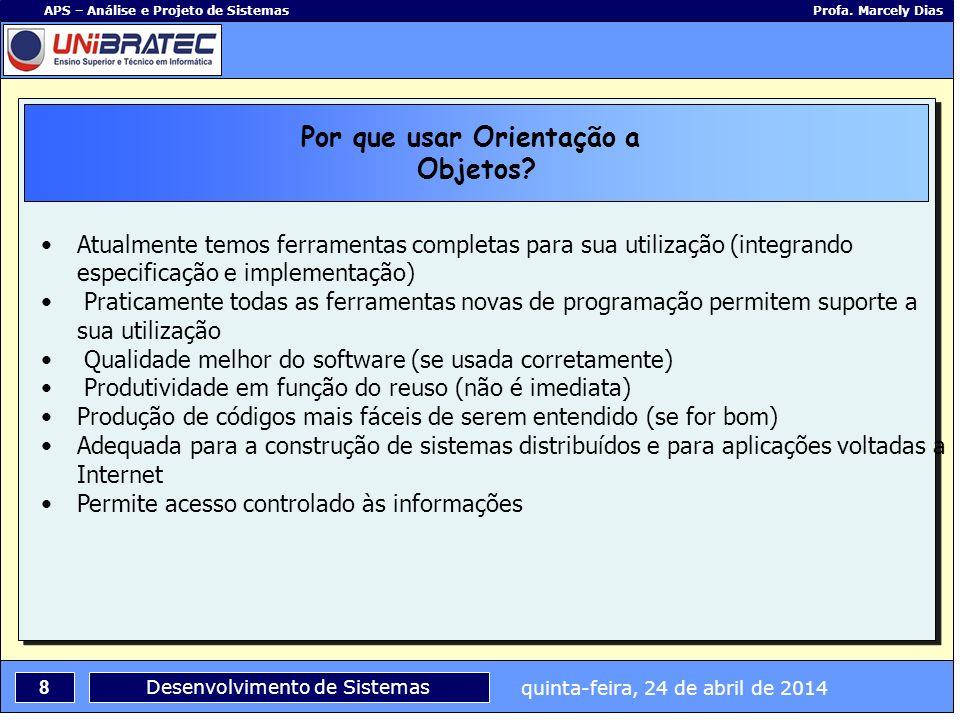 quinta-feira, 24 de abril de 2014 8 APS – Análise e Projeto de Sistemas Profa. Marcely Dias Desenvolvimento de Sistemas Por que usar Orientação a Obje