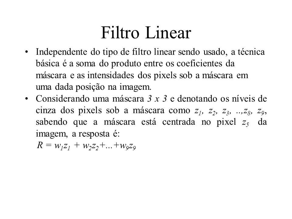 Filtro Linear Independente do tipo de filtro linear sendo usado, a técnica básica é a soma do produto entre os coeficientes da máscara e as intensidades dos pixels sob a máscara em uma dada posição na imagem.