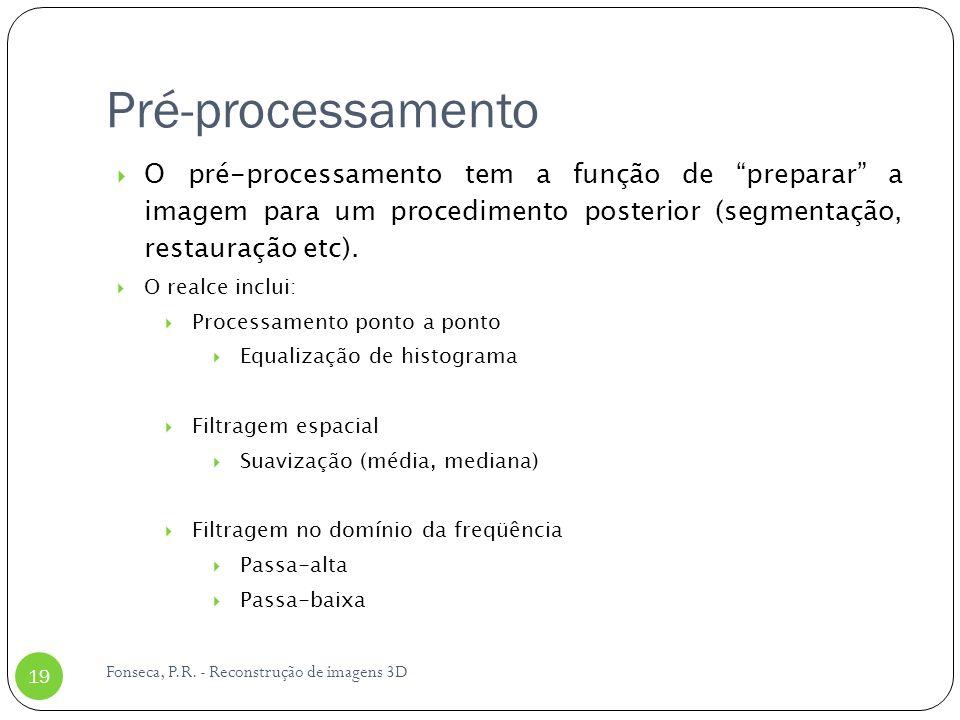 Pré-processamento Fonseca, P.R. - Reconstrução de imagens 3D 19 O pré-processamento tem a função de preparar a imagem para um procedimento posterior (