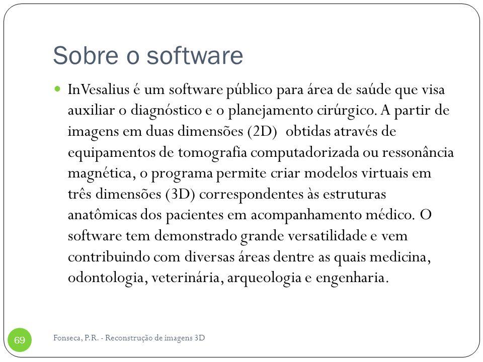 Sobre o software InVesalius é um software público para área de saúde que visa auxiliar o diagnóstico e o planejamento cirúrgico. A partir de imagens e