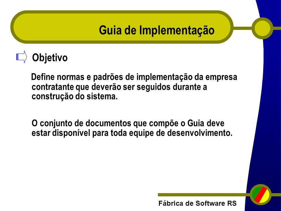 Fábrica de Software RS Guia de Implementação Define normas e padrões de implementação da empresa contratante que deverão ser seguidos durante a constr