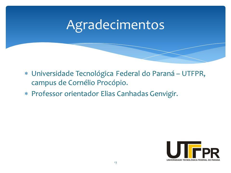 Universidade Tecnológica Federal do Paraná – UTFPR, campus de Cornélio Procópio. Professor orientador Elias Canhadas Genvigir. 13 Agradecimentos