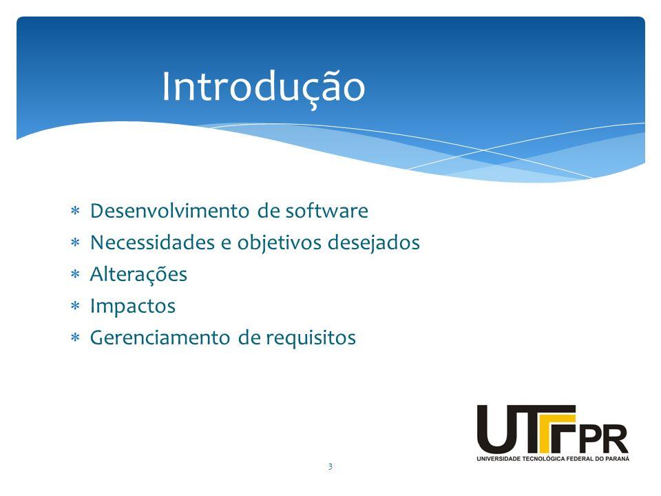 Desenvolvimento de software Necessidades e objetivos desejados Alterações Impactos Gerenciamento de requisitos 3 Introdução