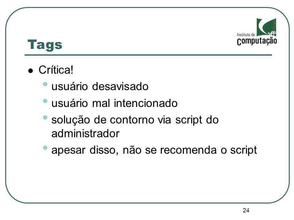 24 Tags Crítica! usuário desavisado usuário mal intencionado solução de contorno via script do administrador apesar disso, não se recomenda o script